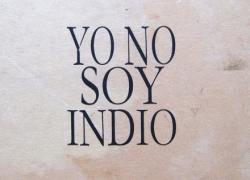 """""""Yo no soy Indio. Es el nombre que nos dieron"""""""